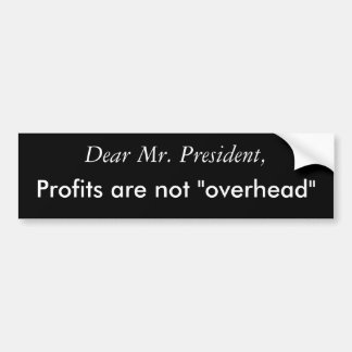 "Dear Mr. President,Profits are not ""overhead."" Bumper Sticker"