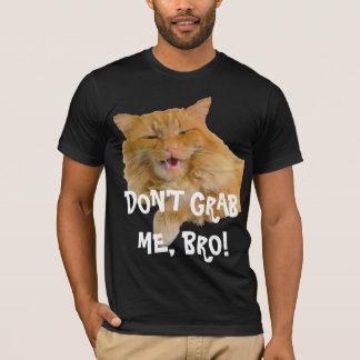 Dear Mr. Trump Don't Grab Me Bro! T-Shirt