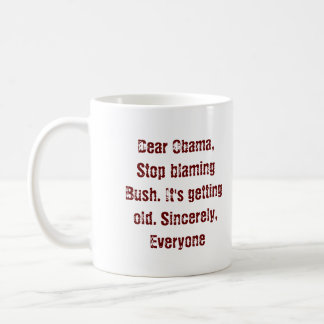 Dear Obama, Stop blaming Bush. It's getting old... Classic White Coffee Mug
