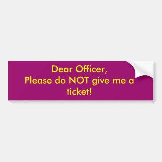 Dear Officer,Please do NOT give me a ticket! Bumper Sticker