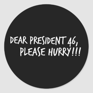 Dear President 46, Please Hurry!! Classic Round Sticker
