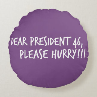 Dear President 46, Please Hurry!! Round Pillow