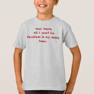 Dear Santa, All I want for Christmas is my dadd... T-Shirt