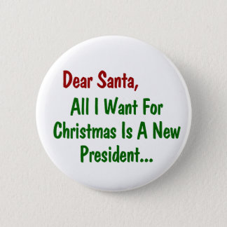 Dear Santa All I Want For Xmas Is A New President 2 Inch Round Button
