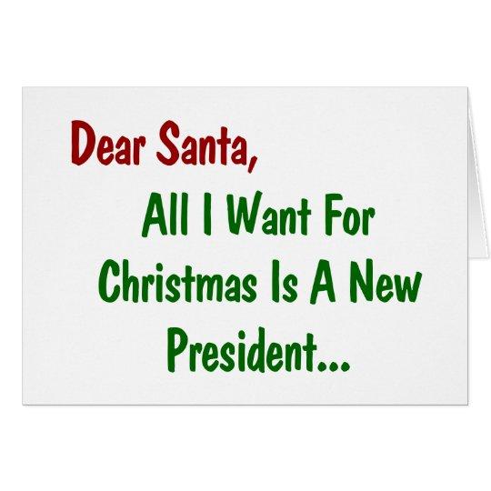 Dear Santa All I Want For Xmas Is A New President Card