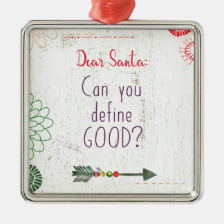 Dear Santa; Can You Define Good? Metal Ornament