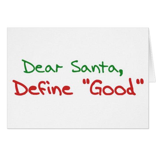 Dear Santa, Define Good funny holiday Card