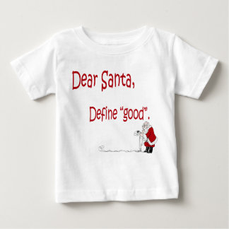 "Dear Santa, Define ""good"" Infant t-shirt"