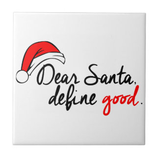 DEAR SANTA, DEFINE GOOD. NAUGHTY LIST. TILE