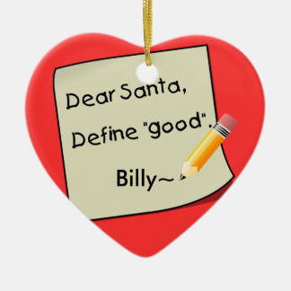 Dear Santa Define Good Pencil Tan2, Billy~ Ceramic Ornament