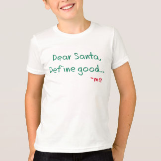 Dear Santa, Define good… T-Shirt