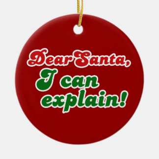 Dear Santa, I can explain! Ceramic Ornament