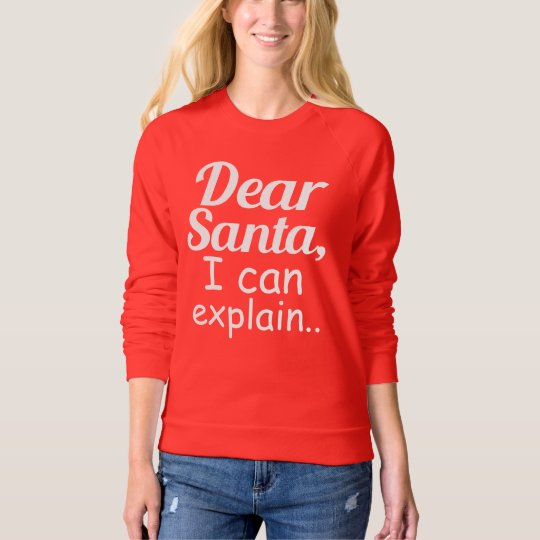 Dear Santa I Can Explain funny Christmas Holiday Sweatshirt