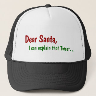 Dear Santa - I Can Explain That Tweet Trucker Hat