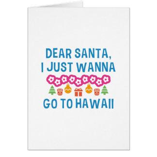 Dear Santa I Just Wanna Go To Hawaii Card