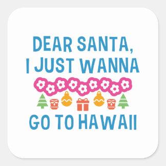 Dear Santa I Just Wanna Go To Hawaii Square Sticker