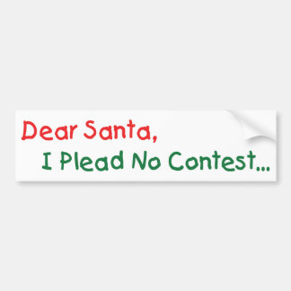 Dear Santa I Plead No Contest - Funny Xmas Bumper Sticker