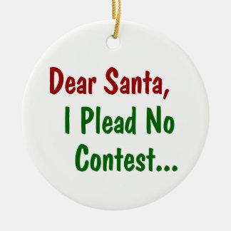 Dear Santa I Plead No Contest - Funny Xmas Ceramic Ornament