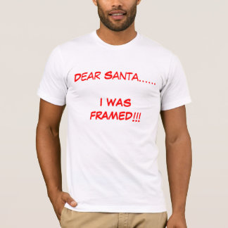 Dear Santa......I WAS FRAMED!!! T-Shirt