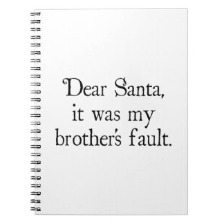 Dear Santa, It Was My Brother's Fault Note Books