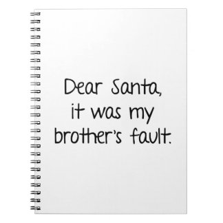 Dear Santa, It Was My Brother's Fault Spiral Notebooks