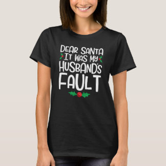 Dear Santa It Was My Husband's Fault T-Shirt