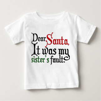 Dear Santa, It was my sister's fault. Baby T-Shirt