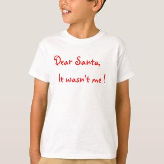 Dear Santa It wasn't me ! T-Shirt
