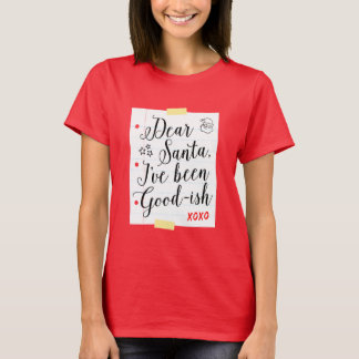 Dear Santa I've Been Good-ish Funny Christmas T-Shirt