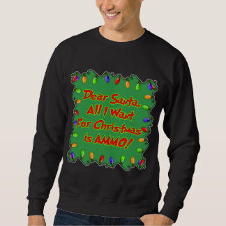 Dear santa letter Ammo for Christmas Sweatshirt