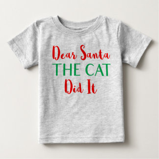 Dear Santa, The Cat Did It! Baby Shirt