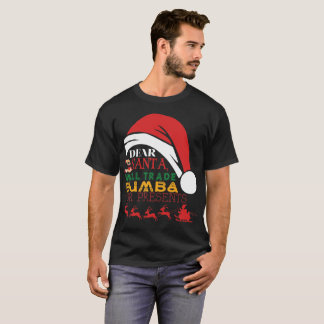 Dear Santa Will Trade Bumba For Presents T-Shirt