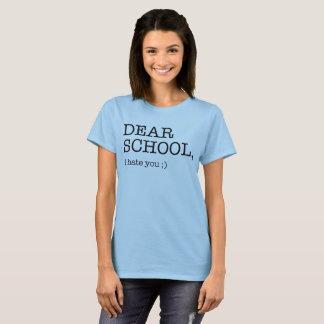 Dear School, I hate you ;) T-Shirt