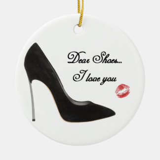 Dear Shoes....I love you Ceramic Ornament