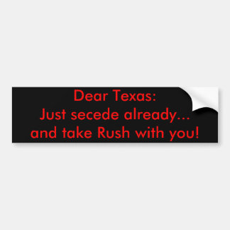 Dear Texas: Just secede already...and take Rush... Bumper Sticker