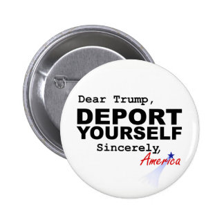 Dear Trump, DEPORT YOURSELF Button