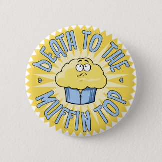 Death To The Muffin Top 2 Inch Round Button