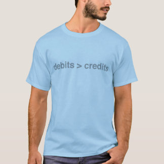 Debits Greater Than Credits T-Shirt