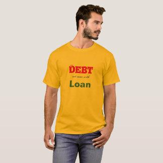 Debt and Loan T-Shirt