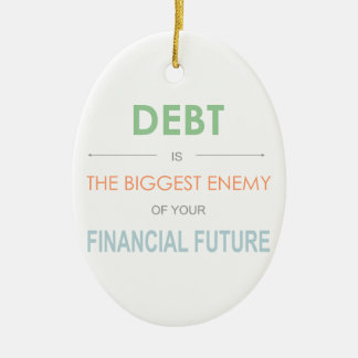 DEBT is the biggest enemy Dave Ramsey quote Ceramic Ornament