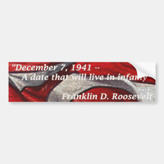 Dec 7, 1941 - A date that will live in infamy Bumper Sticker