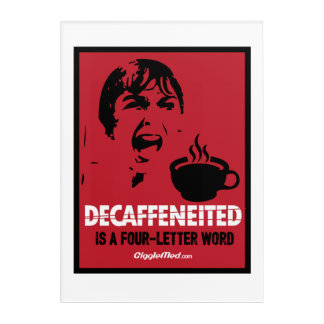 Decaf Is A 4-Letter Word Acrylic Wall Art