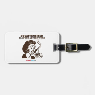 Decaf Is A 4-Letter Word Luggage Tag