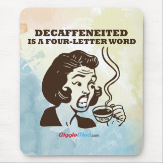 Decaf Is A 4-Letter Word Mouse Pad
