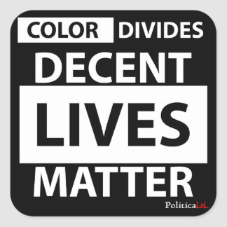 Decent Lives Matter Square Sticker