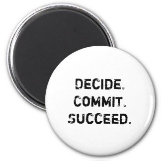 Decide. Commit. Succeed. Motivational Quote 2 Inch Round Magnet