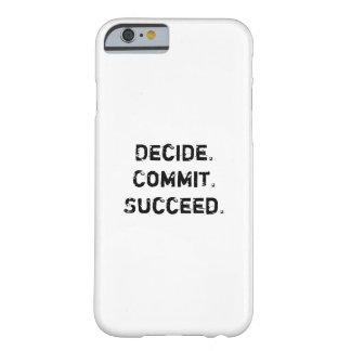 Decide. Commit. Succeed. Motivational Quote Barely There iPhone 6 Case
