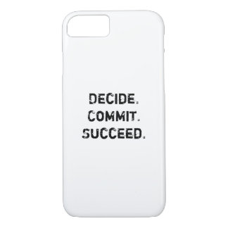 Decide. Commit. Succeed. Motivational Quote iPhone 7 Case