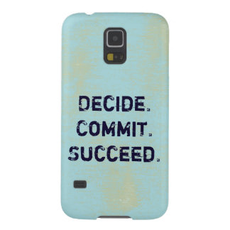 Decide. Commit. Succeed. Motivational Quote Saying Galaxy S5 Cases