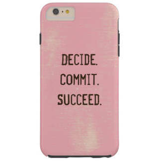Decide. Commit. Succeed. Motivational Quote Tough iPhone 6 Plus Case